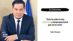 """Yader Morazán: """"Esto ha sido lo más arbitrario y desproporcional que se ha visto"""""""