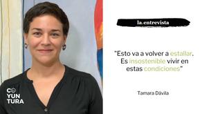"""Tamara Dávila: """"Esto va a volver a estallar. Es insostenible vivir en estas condiciones"""""""