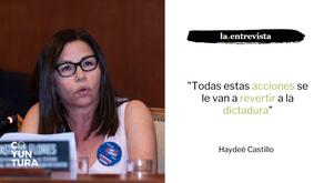 """Haydee Castillo: """"Todas estas acciones se le van a revertir a la dictadura"""""""