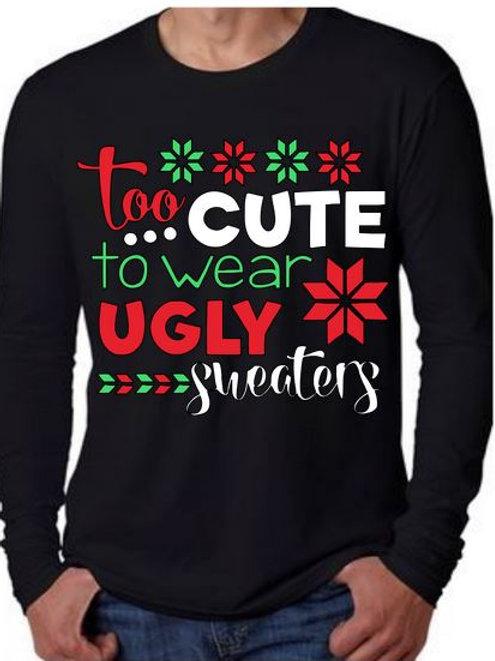 CHRISTMAS LONG SLEEVE SHIRT Too Cute to Wear Ugly Sweater
