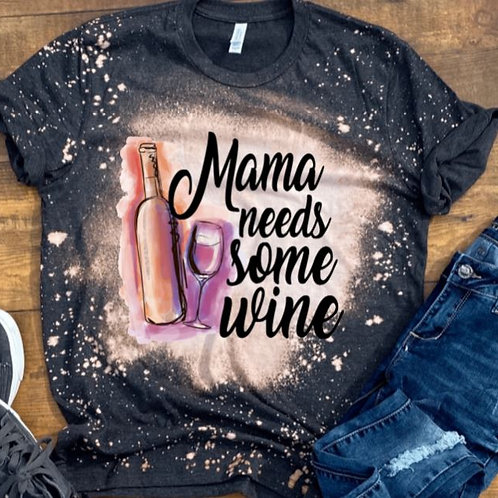 BLEACHED TEE Short or Long Sleeve Mama needs Some Wine