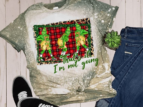 BLEACHED TEE Short or Long Sleeve Christmas Grinch Im Not Going