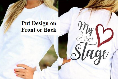 LONG or SHORT SLEEVE DANCE DESIGN SHIRT My Heart is on that Stage
