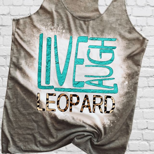 BLEACHED TANK TOP or TEE Live Laugh Leopard
