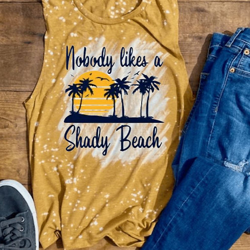 BLEACHED TANK TOP or TEE Nobody Likes a Shady Beach