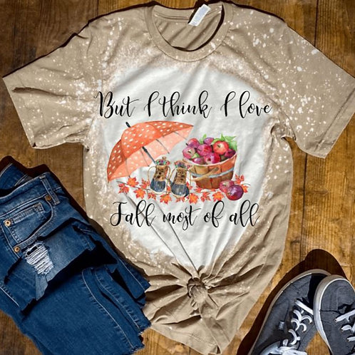 BLEACHED TEE Short or Long Sleeve But I Think I Love Fall Most of All