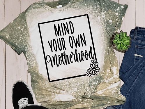 BLEACHED TEE Short or Long Sleeve Mind Your Own Motherhood