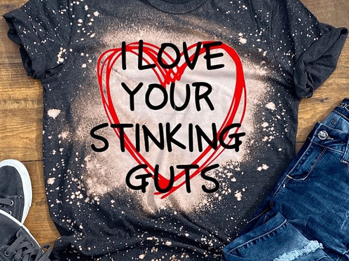 BLEACHED TEE Short or Long Sleeve Valentine Love Your Stinking Guts