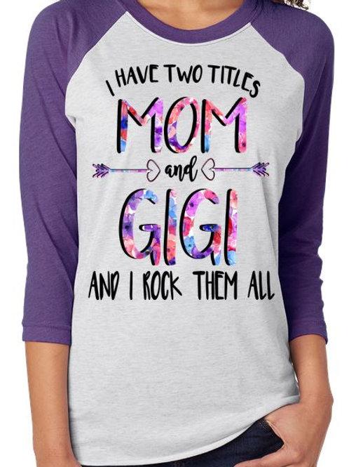 SUBLIMATED RAGLAN  I have 2 Titles Mom and Gigi Floral
