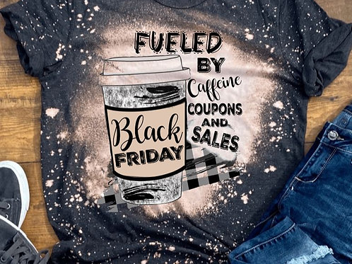 BLEACHED TEE Short or Long Sleeve Black Friday Fueled by Caffeine
