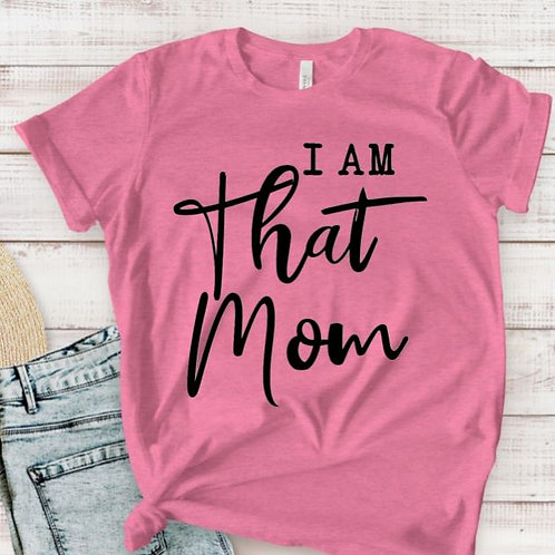 TEE Short Sleeve I am That Mom MANY COLORS AVAILABLE