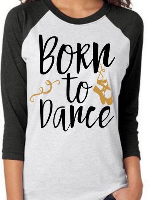 RAGLAN SLEEVE DANCE SHIRTS Born to Dance