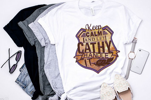 SUBLIMATED TRANSFER ONLY Keep Calm and Let Cathy Handle It