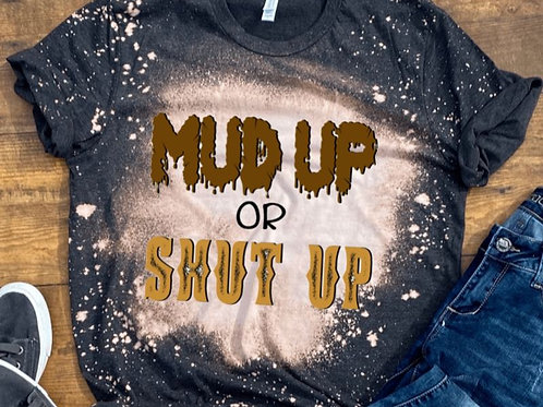BLEACHED TEE Short Sleeve or Tank Mud Up Shut Up