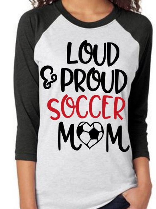 RAGLAN SLEEVE SOCCER SHIRTS Loud Proud Soccer Mom