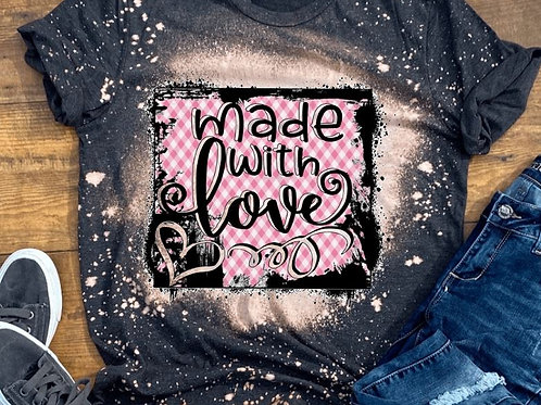 BLEACHED TEE Short or Long Sleeve Valentine Made with Love