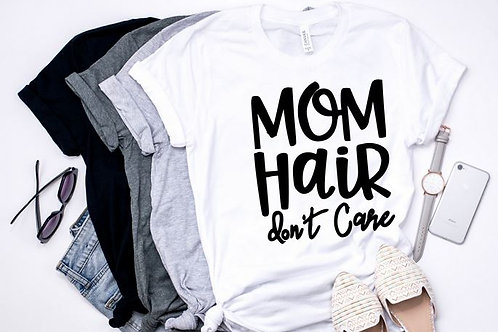 SHORT SLEEVE GRAPHIC TEES SHIRT Mom Hair Dont Care