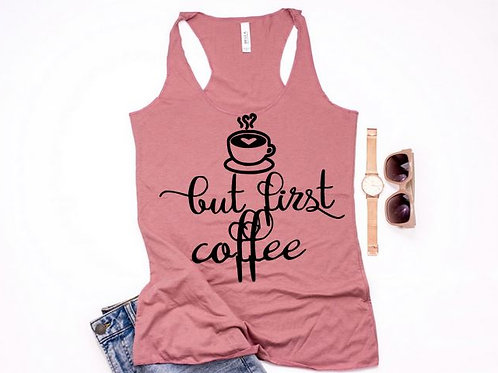 Tank Top GRAPHIC SHIRT But First Coffee