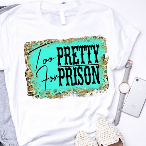 SUBLIMATED TRANSFER ONLY Too Pretty For Prison