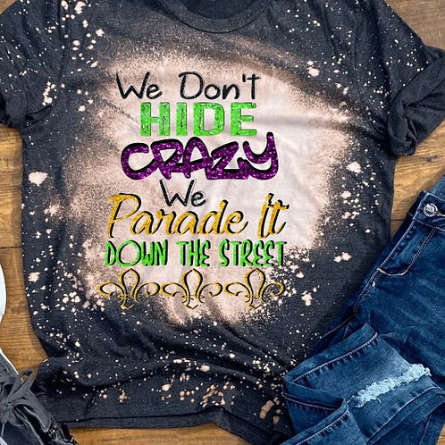 BLEACHED TEE Short or Long Sleeve Mardi Gras We Don't Hide Crazy