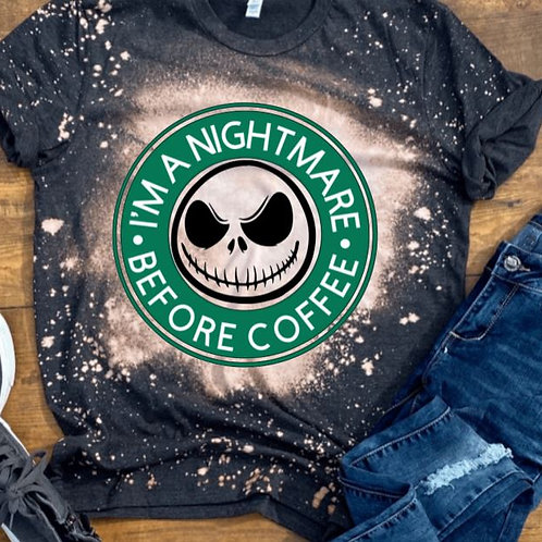 BLEACHED TEE Short or Long Sleeve I'm a Nightmare Before Coffee