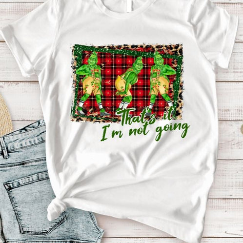 SUBLIMATED TEE Short or Long Sleeve Christmas Grinch Im Not Going