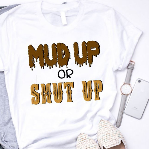 SUBLIMATED TEE Short Sleeve or Tank Mud Up or Shut Up