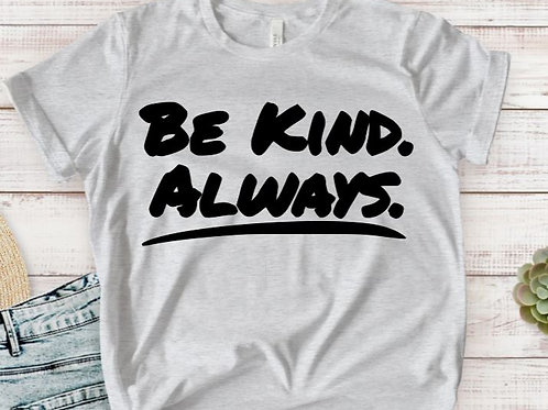 SUBLIMATED TRANSFER ONLY Be Kind Always