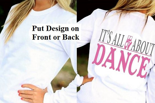 LONG or SHORT SLEEVE DANCE DESIGN SHIRT Its All About Dance