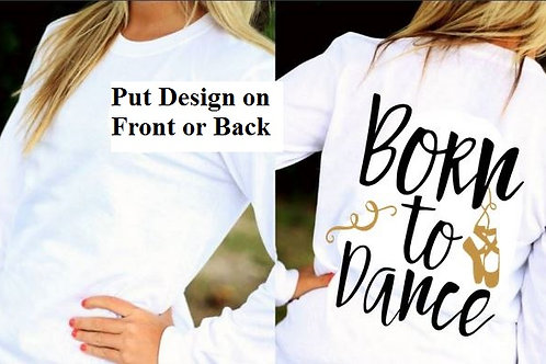 LONG or SHORT SLEEVE DANCE DESIGN SHIRT Born to Dance