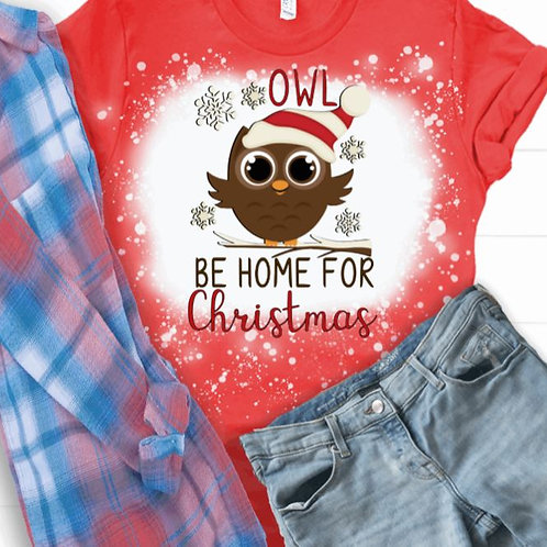 BLEACHED TEE Short or Long Sleeve Owl Be Home for Christmas