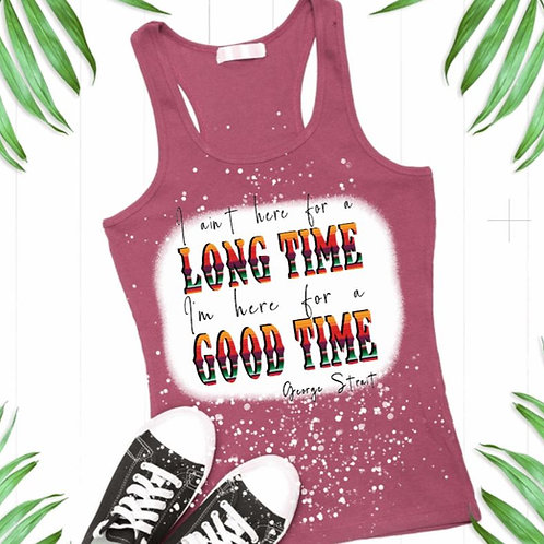 BLEACHED TANK TOP or TEE Long Time Good Time