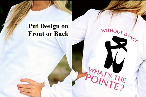 LONG SLEEVE DANCE DESIGN SHIRT Whats the Pointe