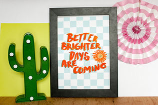 better brighter days are coming, positivity wall print, home decor, homeware by sam bull