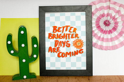 Better Brighter Days Are Coming Print