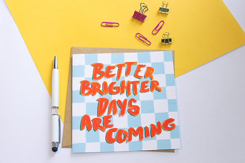Better Brighter Days Are Coming Greeting Card