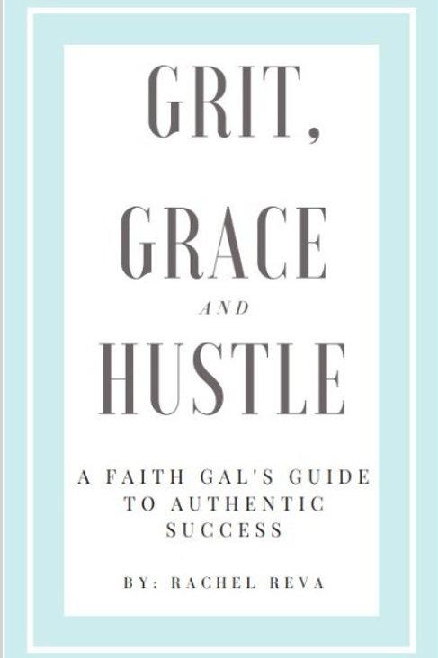 Grit, Grace & Hustle: A Faith Gal's Guide to Authentic Success