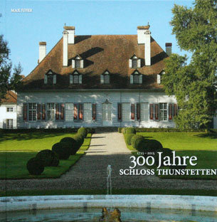 300 JAHRE SCHLOSS THUNSTETTEN – Max Jufer