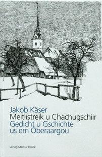 MEITLISTREIK U CHACHUGSCHIIR - Jakob Käser