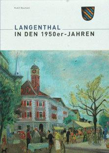 LANGENTHAL IN DEN 1950er-JAHREN - Rudolf Baumann