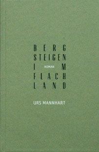 BERGSTEIGEN IM FLACHLAND - Urs Mannhart