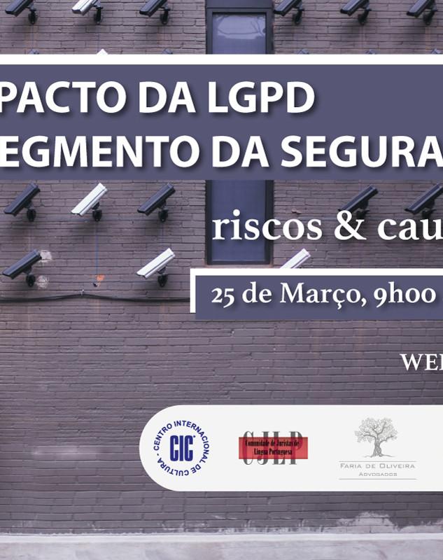 WEBINÁRIO: O IMPACTO DA LGPD NO SEGMENTO DA SEGURANÇA riscos & cautelas  25 de Março de 2021 | 9h00 (Horário de Brasília)