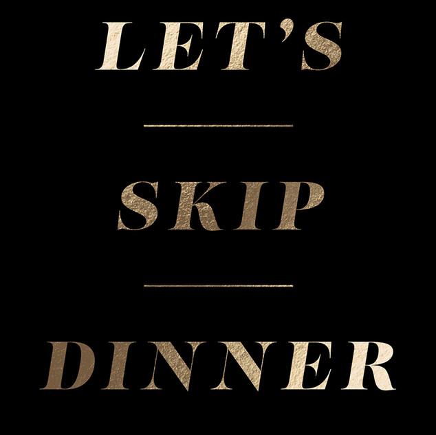 Let's Skip Dinner
