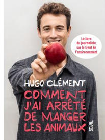Comment j'ai arrêté de manger les animaux - Hugo Clément