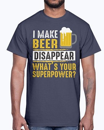 I  Make Beer Disappear Whats Your Super Power T-shirt