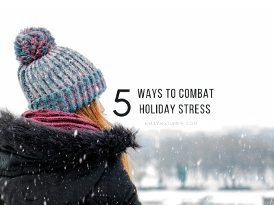 5 Ways To Combat Holiday Stress