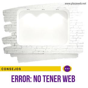 El Error Corporativo de no tener una Web