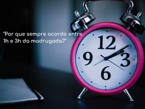 1) Porque sempre acordo entre 1h e 3 h da manhã?