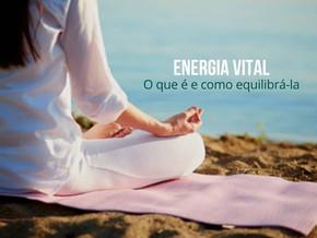 Energia Vital - O que é e como equilibrá-la