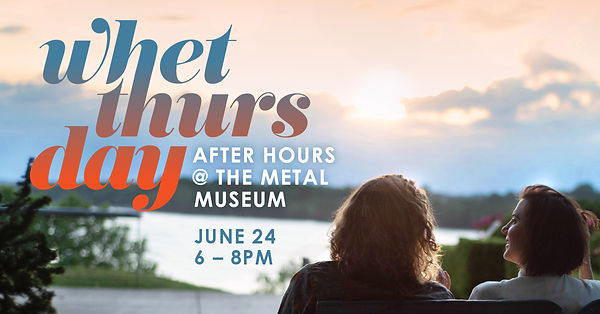 Whet Thursday | After Hours at the Metal Museum